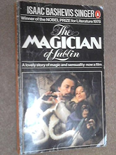 The Magician of Lublin: Trans. from the: Singer, Isaac Bashevis