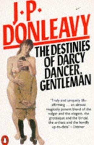 The Destinies of Darcy Dancer, Gentleman: Donleavy, J. P.