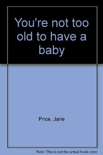 9780140049107: You're Not Too Old to Have a Baby
