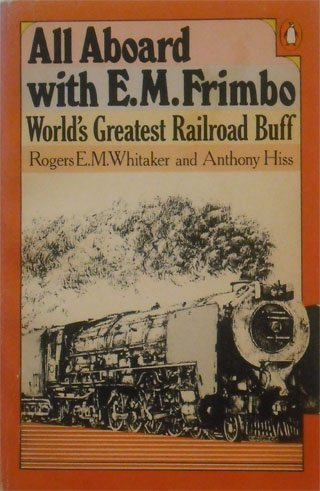 9780140049183: All aboard with E.M. Frimbo, world's greatest railroad buff