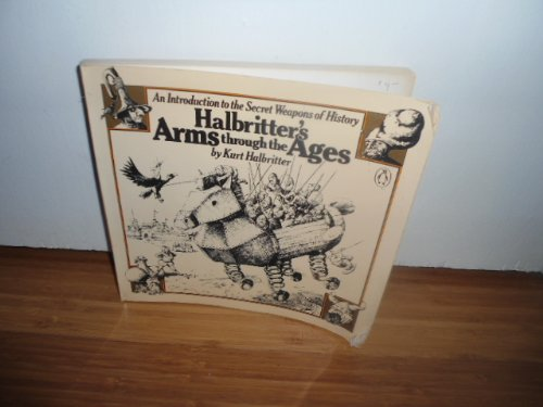 Halbritter's arms through the ages : an introduction to the secret weapons of history: Kurt ...
