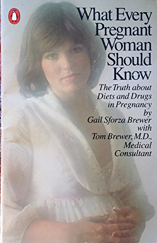 9780140052244: What Every Pregnant Woman Should Know: The Truth about Diets and Drugs in Pregnancy
