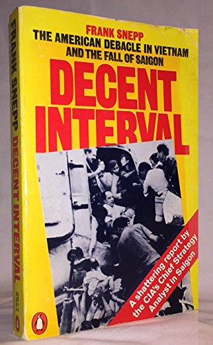 9780140054309: DECENT INTERVAL The American debacle in Vietnam and the fall of Saigon
