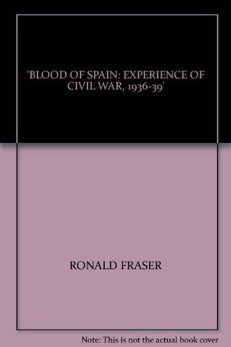 9780140054804: 'BLOOD OF SPAIN: EXPERIENCE OF CIVIL WAR, 1936-39'