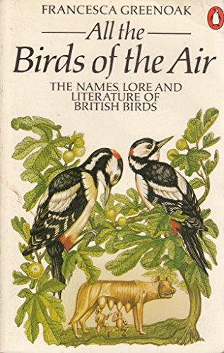 9780140055320: All the Birds of the Air: Names, Lore and Literature of British Birds