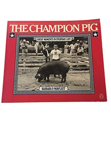 9780140055511: The Champion Pig: Great Moments in Everyday Life