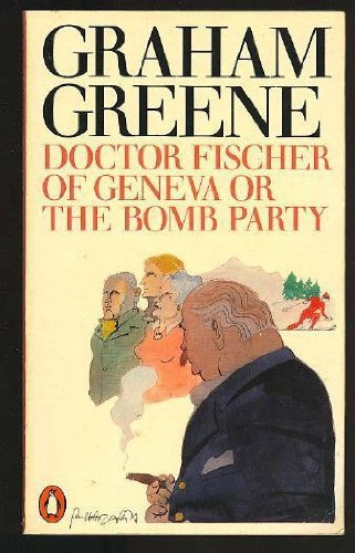 9780140055887: Dr Fischer Of Geneva Or The Bomb Party