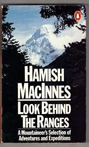 9780140056303: Look Behind the Ranges: Mountaineer's Selection of Adventures and Expeditions