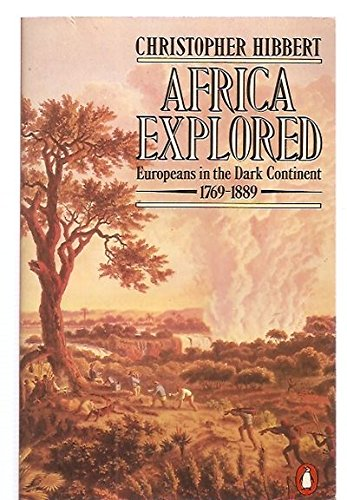 Africa explored Europeans in the Dark continent 1769-1889