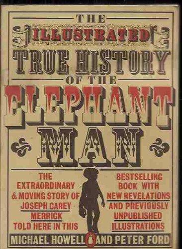 The True History of the Elephant Man.