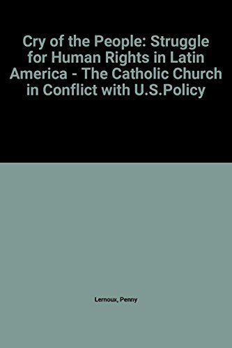 Cry Of The People: The Struggle For Human Rights In Latin America - The Catholic Church In Conflict...