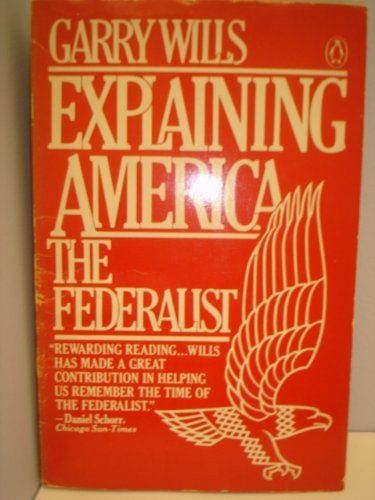 9780140061086: Explaining America: The Federalist