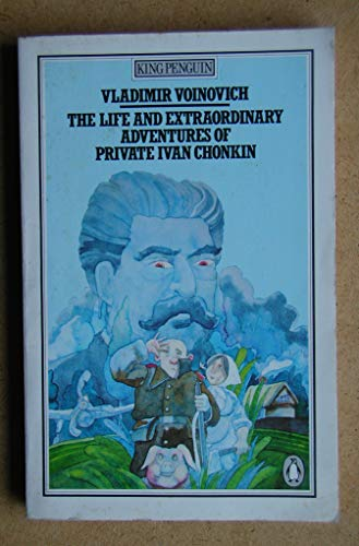 9780140061154: The Life and Extraordinary Adventures of Private Ivan Chonkin (King Penguin)