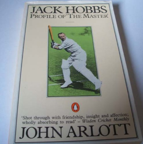 "Jack Hobbs: Profile of ""The Master"": Arlott, John"
