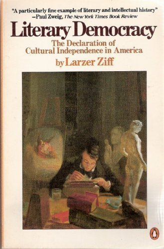 Literary Democracy: The Declaration of Cultural Independence in America (0140061991) by Ziff, Larzer