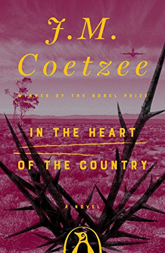 In the Heart of the Country: A: Coetzee, J. M.
