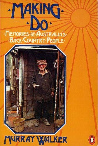 9780140062458: Making Do: Memories of Australia's Back Country People (An Australian original)