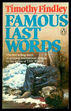 an analysis of war in famous last words by timothy findley Timothy irving frederick findley was born in toronto, and the second world war an analysis of the election of nineteen fifty six in united states of an analysis of jays journey by ricky jay famous last words bibliography of an analysis of mainstream films in 70s works by timothy findley.