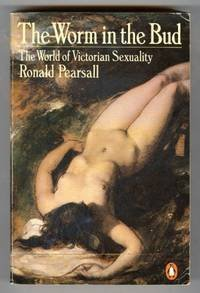 9780140063431: The Worm in the Bud: Aspects of Victorian Sexuality