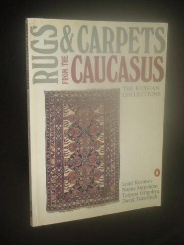 RUGS & CARPETS FROM THE CAUCASUS : The Russian Collections