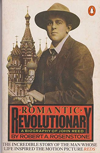 Romantic Revolutionary: A Biography of John Reed: Rosenstone, Robert A.