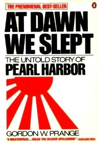 At Dawn We Slept: The Untold Story Of Pearl Harbor.: Prange, Gordon W. In Collaboration With ...