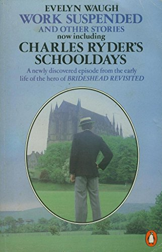 Work Suspended and Charles Ryder's Schooldays: Waugh, Evelyn