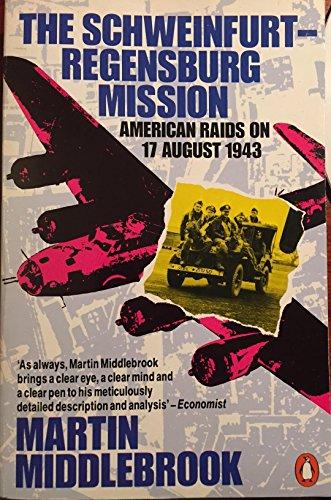 9780140066784: The Schweinfurt-Regensburg Mission: American Raids on 17 August 1943