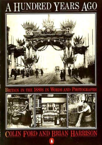 9780140067118: A Hundred Years Ago: Britain in the 1880S in Words And Photographs