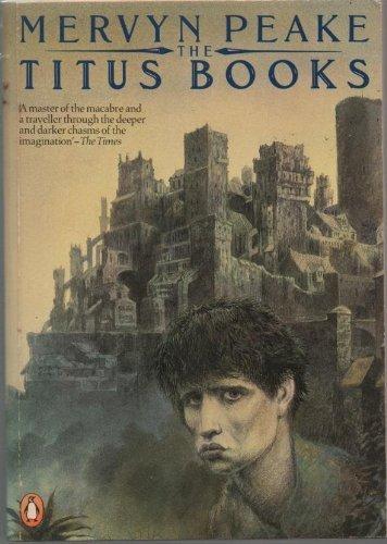 9780140068351: The Titus Books: Titus Groan; Gormenghast; Titus Alone:Titus Groan,Gormenghast and Titus Alone