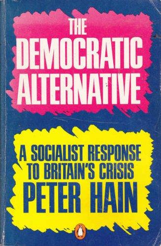 9780140069556: The Democratic Alternative: A Socialist Response to Britain's Crisis