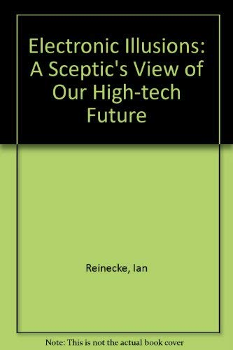 9780140071030: Electronic Illusions: A Skeptic's View of Our High-Tech Future
