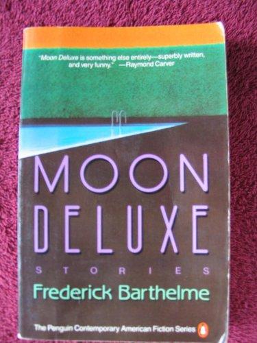 Moon Deluxe: Stories: Frederick Barthelme