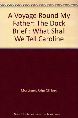 9780140072686: A Voyage Round My Father: The Dock Brief : What Shall We Tell Caroline