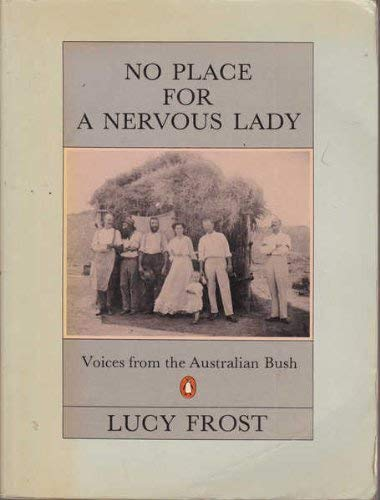 NO PLACE FOR A NERVOUS LADY - Voices from the Australian Bush: FROST, LUCY