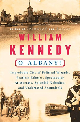 9780140074161: O Albany!: Improbable City of Political Wizards, Fearless Ethnics, Spectacular, Aristocrats, Splendid Nobodies, and Underrated Scoundrels