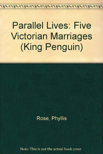 9780140074390: Parallel Lives: Five Victorian Marriages (King Penguin)