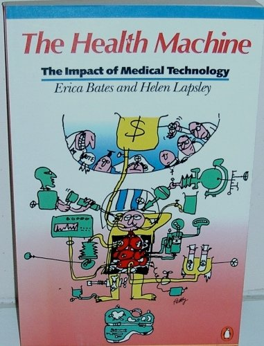 9780140077599: The Health Machines: The Impact of Medical Technology
