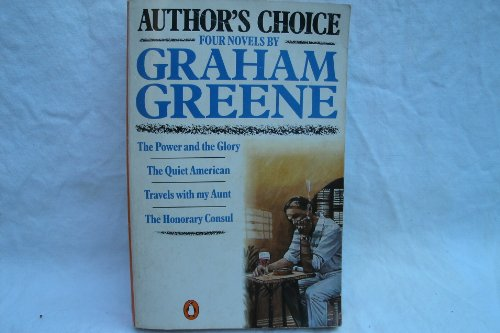 "9780140080698: Author's Choice: Four Novels By Graham Greene: The Power And the Glory;the Quiet American;Travels with my Aunt;the Honorary Consul: ""Power and the ... ""Travels with My Aunt"", ""Honorary Consul"""