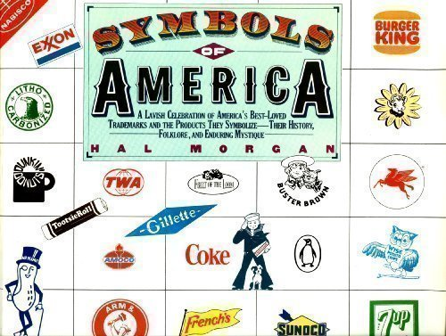 9780140080773: Symbols of America: A Lavish Celebration of America's Best Loved Trademarks and the Products They Symbolize, Their History, Folklore, and Enduring Mystique