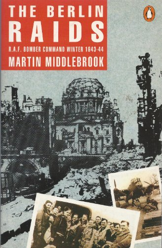 9780140081466: The Berlin Raids: R.A.F. Bomber Command Winter 1943/44: Royal Air Force Bomber Command Winter, 1943-44
