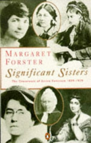 9780140081725: Significant Sisters: The Grassroots of Active Feminism, 1839-1939