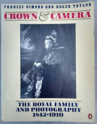 Crown and Camera: The Royal Family and Photography 1842-1910: France Dimond, Roger Taylor