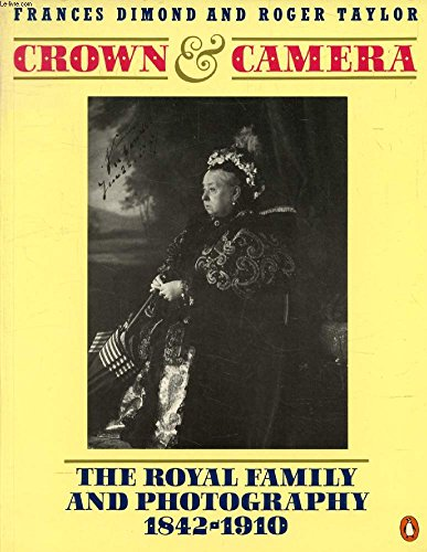 9780140082616: Crown and Camera: The Royal Family and Photography 1842-1910