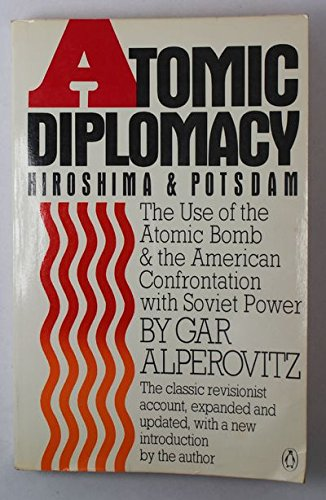 9780140083378: Atomic Diplomacy: Hiroshima and Potsdam : The Use of the Atomic Bomb and the American Confrontation With Soviet Power