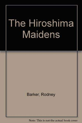 9780140083521: The Hiroshima Maidens: A Story of Courage, Compassion and Survival