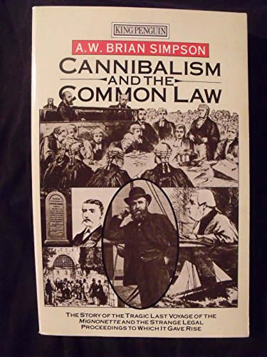 9780140083811: Cannibalism and the Common Law: The Story of the Tragic Last Voyage of the Mignonette and the Strange Legal Proceedings to Which it Gave Rise (King Penguin)