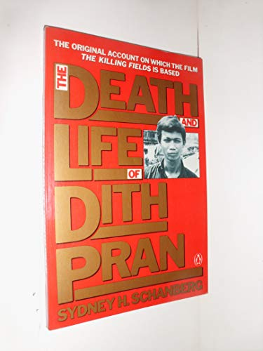 The Death and Life of Dith Pran: Schanberg, Sydney H.