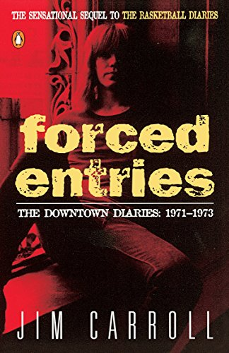 Forced Entries: The Downtown Diaries, 1971-1973: Carroll, Jim
