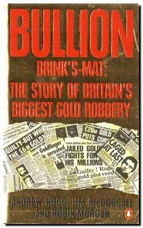 Bullion: Brinks-Mat, the Story of Britain's Biggest Gold Robbery: Andrew Hogg